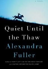 Okładka książki Quiet Until the Thaw Alexandra Fuller