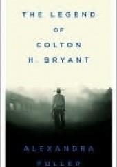 Okładka książki The Legend of Colton H. Bryant Alexandra Fuller