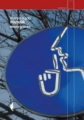 Okładka książki Poznań. Miasto grzechu Marcin Kącki