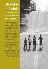 Okładka książki Głębokie Południe. Cztery pory roku na głuchej prowincji Paul Theroux