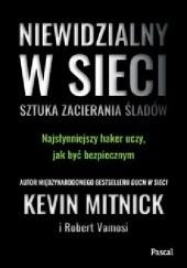 Okładka książki Niewidzialny w sieci. Sztuka zacierania śladów Kevin Mitnick,Robert Vamosi