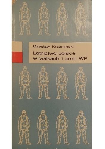 Okładka książki Lotnictwo polskie w walkach 1 armii WP Czesław Krzemiński