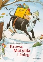 Okładka książki Krowa Matylda i śnieg Alexander Steffensmeier