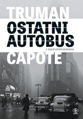 Okładka książki Ostatni autobus i inne opowiadania Truman Capote