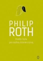Okładka książki Kiedy była porządną dziewczyną Philip Roth