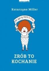 Okładka książki Zrób to kochanie Katarzyna Miller