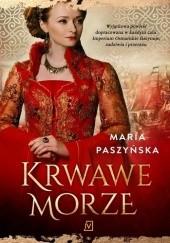 Okładka książki Krwawe morze Maria Paszyńska