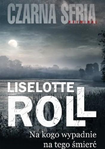 Okładka książki Na kogo wypadnie, na tego śmierć Liselotte Roll