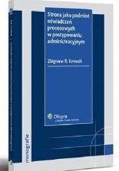 Okładka książki Strona jako podmiot oświadczeń procesowych w postępowaniu administracyjnym Zbigniew R. Kmiecik