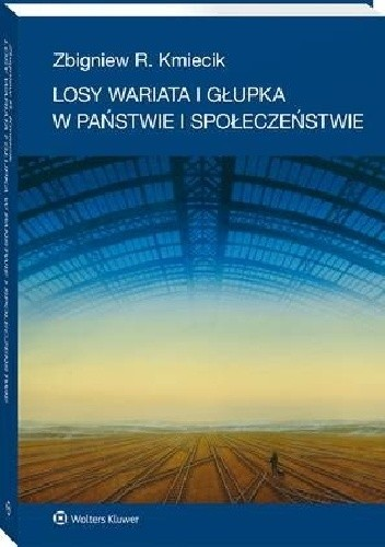 Okładka książki Losy wariata i głupka w państwie i społeczeństwie Zbigniew R. Kmiecik