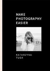 Okładka książki Make Photography Easier Katarzyna Tusk