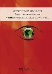 Okładka książki Rzeczywistość i zmyślenie. Światy przedstawione w literaturze i kulturze XIX–XXI wieku praca zbiorowa