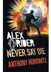 Okładka książki Never Say Die Anthony Horowitz