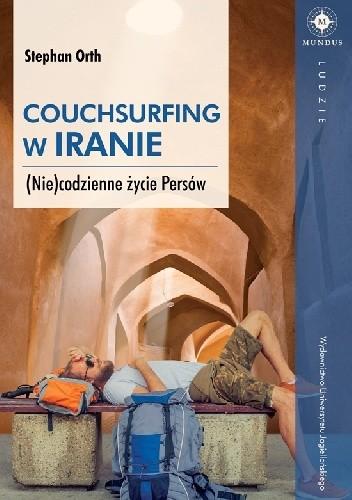 Okładka książki Couchsurfing w Iranie. (Nie)codzienne życie Persów Stephan Orth