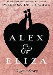 Okładka książki Alex & Eliza: A Love Story Melissa de la Cruz