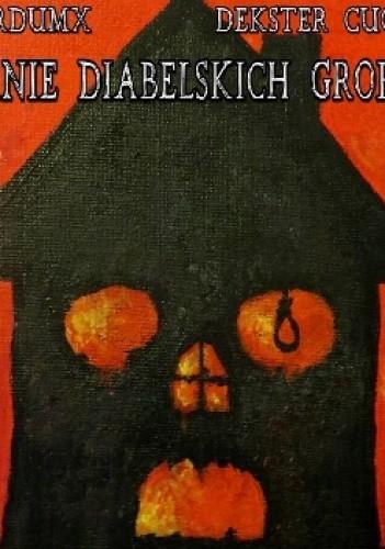 Okładka książki Ciernie diabelskich grobów Dekster Cuoco,Tomasz Siwiec