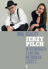 Okładka książki Inne ochoty. Jerzy Pilch w rozmowach z Eweliną Pietrowiak. Część 2 Jerzy Pilch,Ewelina Pietrowiak