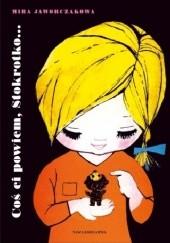 Okładka książki Coś ci powiem, Stokrotko Mira Jaworczakowa