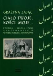 Okładka książki Ciało twoje, kości moje... Rodzina i szkoła epoki Abdülhamita II w świetle tureckiej autobiografii