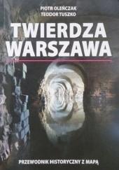 Okładka książki Twierdza Warszawa. Przewodnik historyczny Piotr Oleńczak,Teodor Tuszko