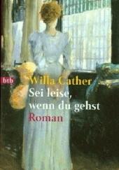 Okładka książki Sei leise, wenn du gehst Willa Cather