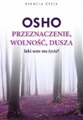 Okładka książki Przeznaczenie, wolność, dusza. Jaki sens ma życie? Osho