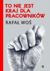 Okładka książki To nie jest kraj dla pracowników Rafał Woś