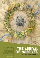 Okładka książki The Arrival of Missives Aliya Whiteley