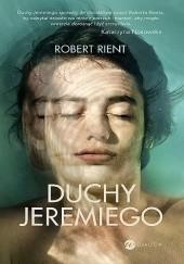 Okładka książki Duchy Jeremiego Robert Rient