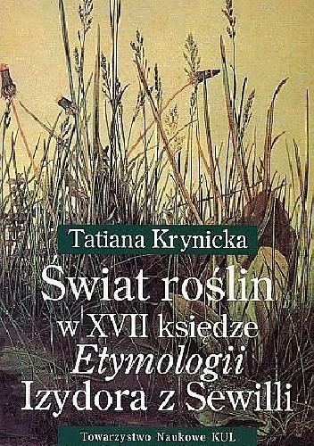 Okładka książki Świat roślin w XVII księdze Etymologii Izydora z Sewilli Tatiana Krynicka
