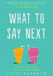 Okładka książki What to Say Next Julie Buxbaum