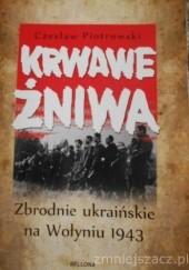 Okładka książki Krwawe Żniwa.Zbrodnie ukraińskie na Wołyniu 1943. Czesław Piotrowski