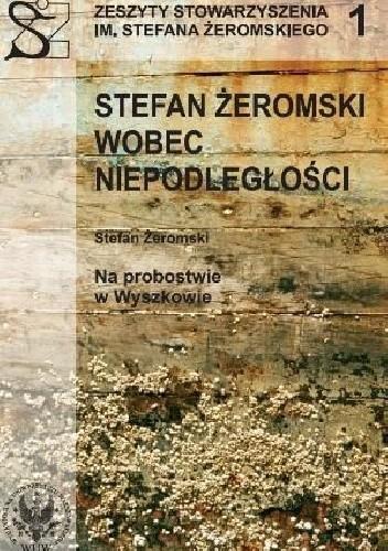 Okładka książki Stefan Żeromski wobec Niepodległości Stefan Żeromski