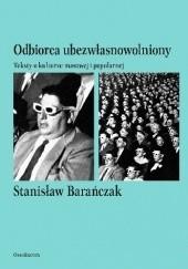 Okładka książki Odbiorca ubezwłasnowolniony. Teksty o kulturze masowej i popularnej Stanisław Barańczak