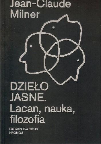 Okładka książki Dzieło jasne. Lacan, nauka, filozofia Jean-Claude Milner