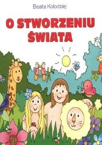 Okładka książki O stworzeniu świata Beata Kołodziej