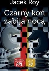Okładka książki Czarny koń zabija nocą Jacek Roy