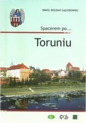 Okładka książki Spacerem po... Toruniu Paweł Bogdan Gąsiorowski