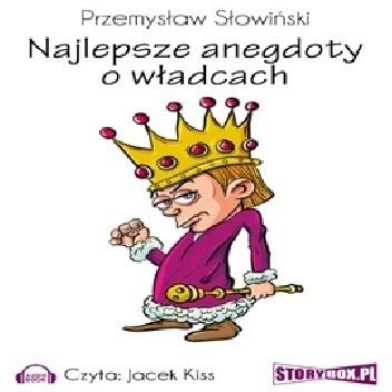 Okładka książki Najlepsze anegdoty o władcach Przemysław Słowiński