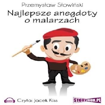 Okładka książki Najlepsze anegdoty o malarzach Przemysław Słowiński