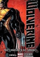 Okładka książki Wolverine. Trzy miesiące do śmierci. Tom 1 Paul Cornell,Ryan Stegman,Gerardo Sandoval
