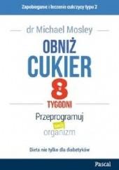 Okładka książki Obniż cukier w 8 tygodni. Przeprogramuj swój organizm Michael Mosley