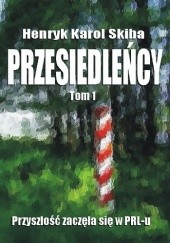 Okładka książki Przesiedleńcy. Przyszłość zaczęła się w PRL-u Henryk Karol Skiba