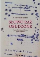 Okładka książki Słowo raz obudzone. Poezja Czesława Miłosza: próby czytania Mateusz Antoniuk