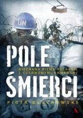 Okładka książki Pole śmierci. Nieznana bitwa Polaków z Czerwonymi Khmerami Piotr Głuchowski