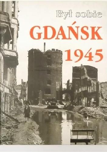 Okładka książki Był sobie Gdańsk 1945 Wojciech Duda,Donald Tusk
