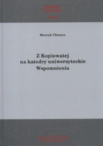 Okładka książki Z Kopiowatej na katedry uniwersyteckie Henryk Ułaszyn