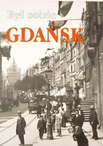 Okładka książki Był sobie Gdańsk Wojciech Duda,Grzegorz Fortuna,Konrad Nawrocki,Donald Tusk