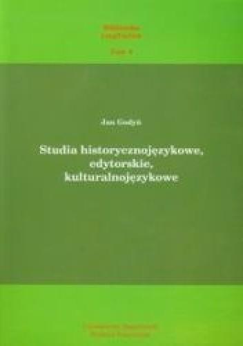Okładka książki Studia historycznojęzykowe, edytorskie, kulturalnojęzykowe Jan Godyń