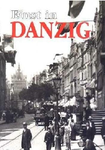 Okładka książki Einst in Danzig Wojciech Duda,Grzegorz Fortuna,Konrad Nawrocki,Donald Tusk